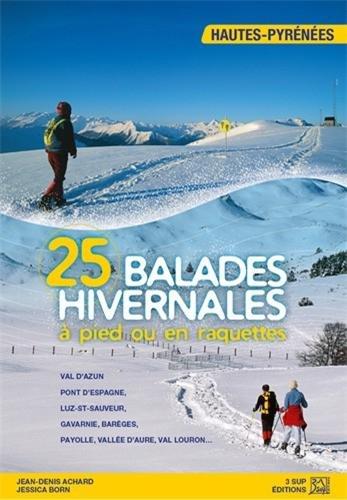 25 balades hivernales à pied ou en raquettes Hautes Pyrénées de Jean-Denis Achard