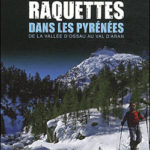 50 randonnées en raquettes dans les Pyrénées