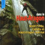 Descentes de canyons dans le Haut-Aragon, Mont-Perdu, Cotiella et Haut-Aragon oriental de Patrick Gimat