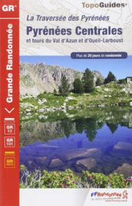 La traversée des Pyrénées par le GR 10 - Pyrénées centrales et tours du Val d'Azun et d'Oueil-Larboust