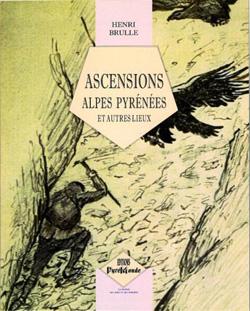 Ascensions Alpes, Pyrénées et autres lieux d'Henri Brulle