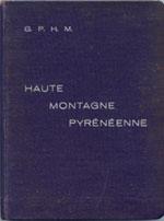 """"""" Haute Montagne Pyrénéenne"""" (guide des ascensions difficiles aux Pyrénées)"""