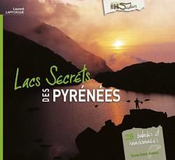 Lacs secrets des Pyrénées 25 balades et randonnées de Laurent Lafforgue