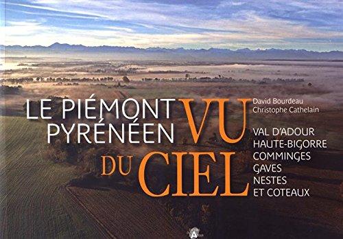 Le piémont pyrénéen vu du ciel : Val d'Adour, Haute-Bigorre, Comminges, Gaves, Nestes et Coteaux