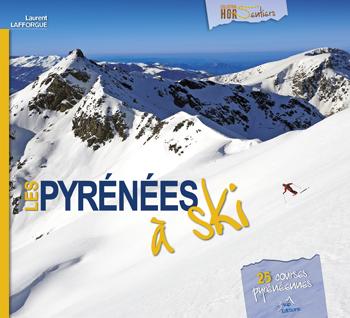 Les Pyrénées à ski 25 courses pyrénéennes de Laurent Lafforgue