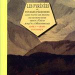 Les Pyrénées ou voyages pédestres dans toutes les régions de ces montagnes