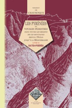 Les Pyrénées ou voyages pédestres dans toutes les régions de ces montagnes (livre 2 : Hautes-Pyrénées)