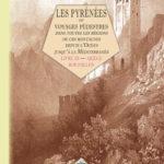 Les Pyrénées ou voyages pédestres dans toutes les régions de ces montagnes (livre 3 : Ariège - Roussillon)