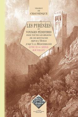 Les Pyrénées ou voyages pédestres dans toutes les régions de ces montagnes (livre 3 : Ariège – Roussillon)