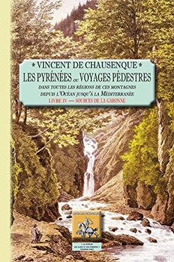 Les Pyrénées ou voyages pédestres dans toutes les régions de ces montagnes (livre 4 : Sources de la Garonne)