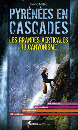 Pyrénées en cascades, les grandes verticales du canyonisme de Bruno Matéo