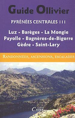 Guide Ollivier Pyrénées Centrales 3 Luz, Barèges, La Mongie Payolle, Bagnères-de-Bigorre, Gèdre, Saint-Lary