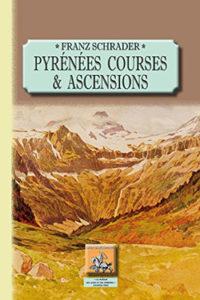 Pyrénées : Tome 1, Courses et ascensions de Franz Schrader