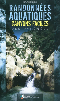 Randonnées aquatiques et canyons faciles des Pyrénées de Bruno Matéo