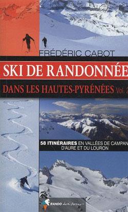 Ski de randonnée dans les Hautes-Pyrénées - 58 itinéraires en vallées de Campan, d'Aure et du Louron de Frédéric Cabot
