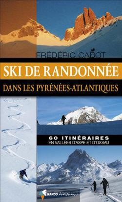 Ski de randonnée dans les Pyrénées-Atlantiques - 60 itinéraires en vallées d'Aspe et d'Ossau de Frédéric Cabot