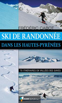 Ski de randonnée dans les Hautes-Pyrénées - 70 itinéraires en vallées des Gaves de Frédéric Cabot
