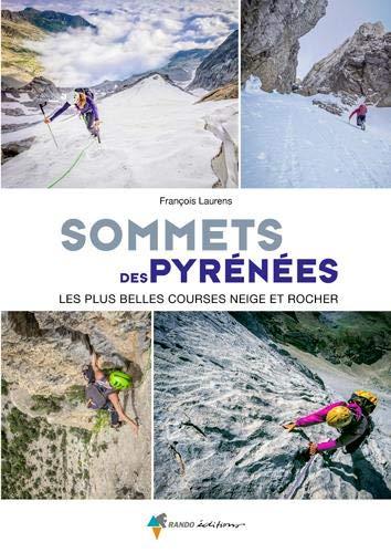 Sommets des Pyrénées; les plus belles courses neige et rocher de François Laurens